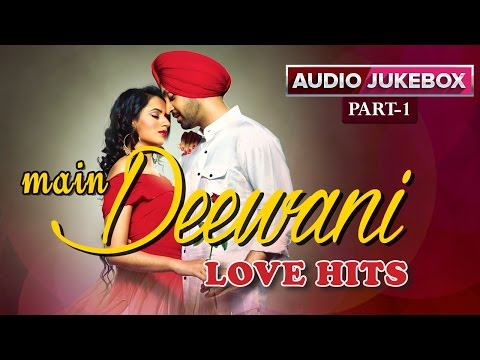 Main Deewani Love Hits | Audio Jukebox | Part 1