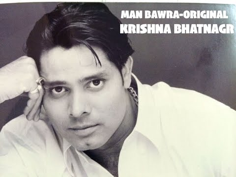 man bawra song  by krishna bhatnagar