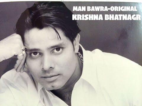 man bawra song  by krishna bhatnagar