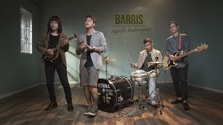 BARRIS - Segala Tentangmu [Official Music Video]