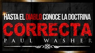 Hasta el Diablo Conoce la Doctrina Correcta - Paul Washer