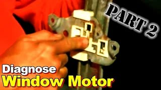 Diagnose Window Motor and Regulator Problems and Repair Part 2