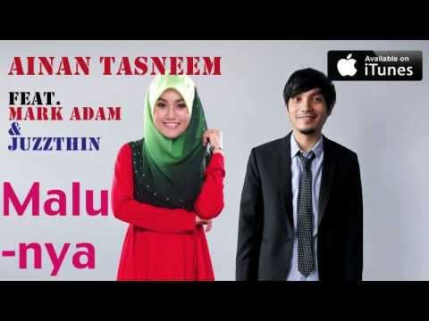 Ainan Tasneem - Malunya  Feat Mark Adam & Juzzthin (versi Promo) Mp3 Full & Lirik video