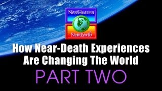 How Near-Death Experiences Are Changing The World - Part 2 of 2