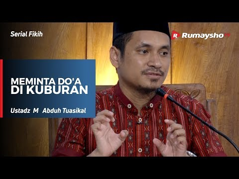 Serial Akidah : Meminta Doa di Kuburan - Ustadz M Abduh Tuasikal