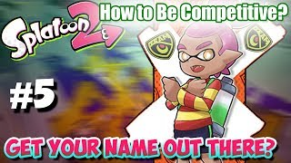 Splatoon 2 - How to Become Competitive: #5 Getting your Name out there!?