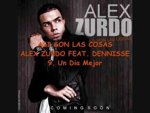 9. Un Dia Mejor – Alex Zurdo feat. Dennisse_Asi Son Las Cosas_NEW 2009