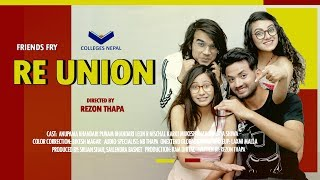 RE UNION |  Nepali Comedy Movie ft. Friends fry August 2019 | Colleges Nepal