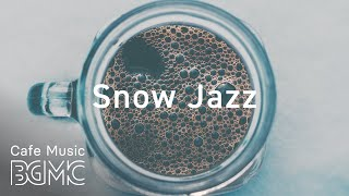 Snow Jazz - Winter Slow Jazz Mix - Chill Out Cafe Jazz Music - Slow Coffee Music