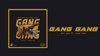 OTF IKEY ft Yung Tory - Gang Gang (Official Audio)