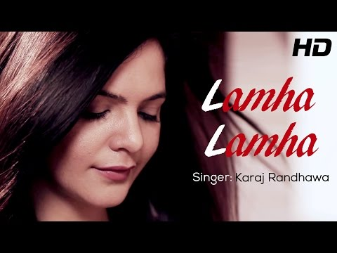 Lamha Lamha - Karaj Randhawa Ft. Happy Sandhu | New Punjabi Songs 2014 | Official Hd Video video