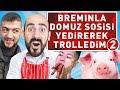 BREMINLA DOMUZ SOSİSİ YEDİREREK TROLLEDİM 2 !