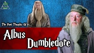 The Final Thoughts Of Albus Dumbledore Before he Died