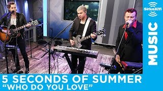 "5 Seconds of Summer - ""Who Do You Love"" (The Chainsmokers) [LIVE @ SiriusXM]"