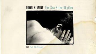 Download Lagu Iron & Wine - The Sea and the Rhythm [FULL ALBUM STREAM] Gratis STAFABAND