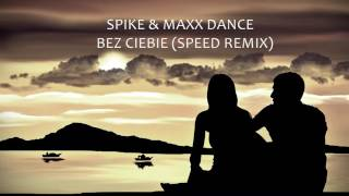 Spike & Maxx Dance - Bez Ciebie - Speed Remix (Audio)
