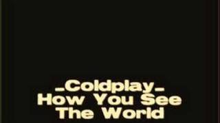 Watch Coldplay How You See The World video