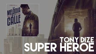 Tony Dize - Super Heroe