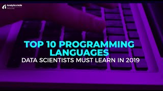Top 10 Programming Languages Data Scientists Must Learn In 2019