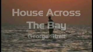 Watch George Strait House Across The Bay video