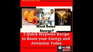 5 Quick Stepwise Recipe to Boost Your Energy and Attention Today