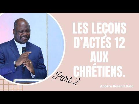 Les leçons d'actes 12 aux chrétiens d'aujourd'hui Part 2.   Apôtre Roland DALO