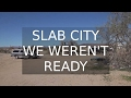 SLAB CITY WE WERENT READY