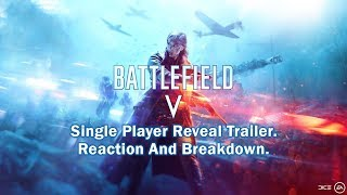 Battlefield V.Single Player Reveal Trailer.Reaction And Breakdown.
