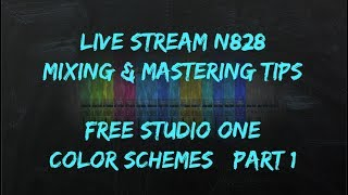Mixing & Mastering N828 Live + Free Studio One 4 Color Schemes | Part 1
