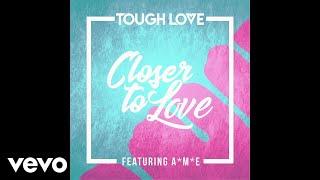 Tough Love - Closer To Love (Official Audio) ft. A*M*E