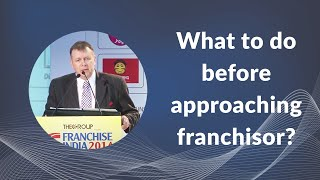 What to do before approaching franchisor