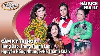 PBN 127 | Hài Kịch Hồng Đào, Trang Thanh Lan, Nguyễn Hồng Nhung, Hà Thanh Xuân - Cầm Kỳ Thi Họa
