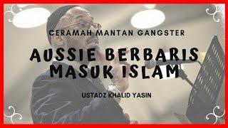 Aussie Berbaris Masuk Islam 😱 Setelah Ceramah Ust. Khalid Yasin, Sang Mualaf Mantan G4ngster