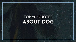 Top 20 Quotes about Dog / Leadership Quotes / Quotes for children