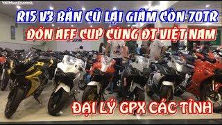 Đại lý GPX các tỉnh và R15 v3 bản cũ giảm còn 70 triệu đón AFF Cup 2018 cùng Việt Nam