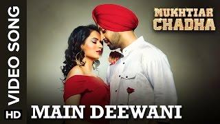 Main Deewani (Full Video Song)   Mukhtiar Chadha   Diljit Dosanjh & Oshin Brar