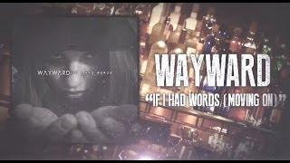 Wayward - If I had Words (Moving On)