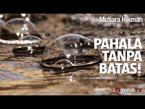 Mutiara Hikmah: Pahala Tanpa Batas - Ustadz Abu Ihsan Al-maidany, MA.