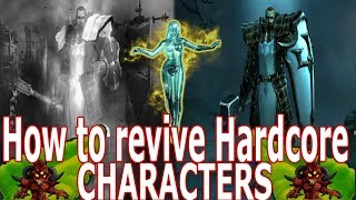 How to revive Hardcore characters : Diablo 3  ( NEVER DIE AGAIN ) patch 2.6.1 -2018