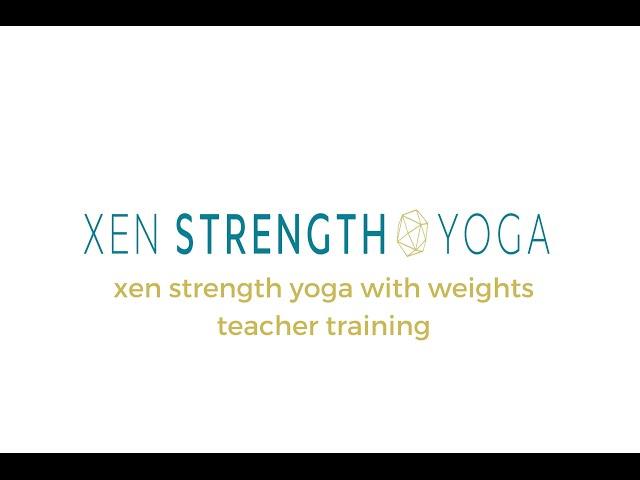 Xen Strength Yoga with Weights Teacher Training
