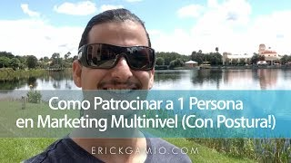 Como Patrocinar a 1 Persona en Marketing Multinivel (Con Postura!)