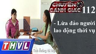 THVL | Chuyện cảnh giác - Kỳ 112: Lừa đảo người lao động thời vụ