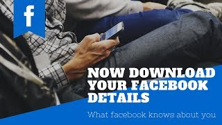 Download your facebook details from your facebook account.