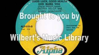 GOOD LUCK, GOOD HEALTH, GOD BLESS YOU - Gloria Selga & Bobby Gonzales