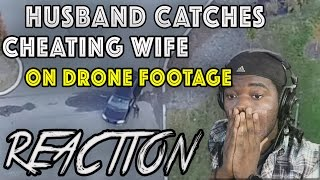 Drone used to catch cheating wife : REACTION!!