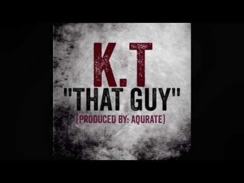 K.T -That Guy (Produced By: Aqurate)
