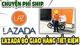 Lazada bỏ giao hàng tiết kiệm phí vận chuyển ra sao    Văn Hóng
