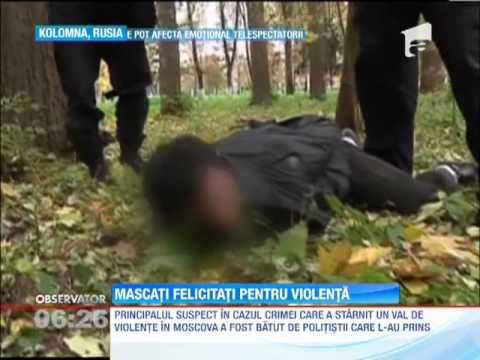 Suspectul de crima, care a provocat protestele violente la Moscova, batut cu bestialitate de mascati