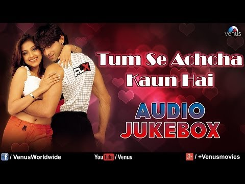 tum Se Achcha Kaun Hai Audio Jukebox | Nakul Kapoor, Aarti Chabaria, Kim Sharma video