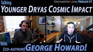 Talking with George Howard about the Younger Dryas Cosmic Impact Hypothesis! UnchartedX Podcast #7